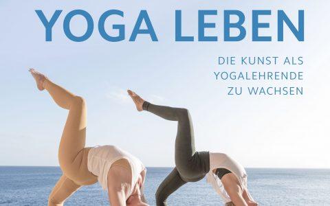 YOGA LEBEN – Die Kunst als Yogalehrende zu wachsen